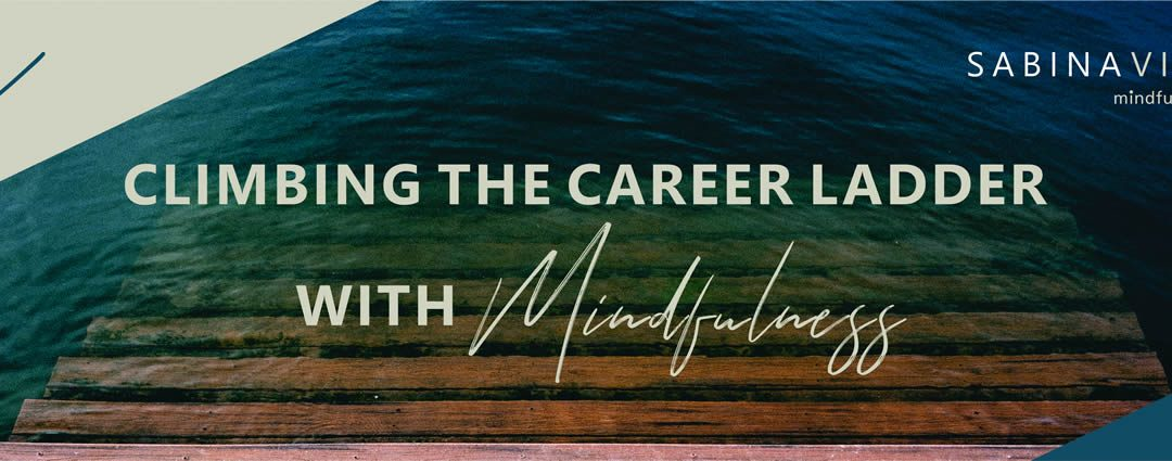 Climbing the Career ladder with mindfulness