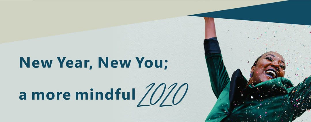 New Year, New You – A More Mindful 2020